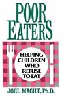 Poor Eaters: Helping Children Who Refuse to Eat by Joel Macht (Paperback, 2002)