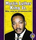 Martin Luther King JR.: Una Vida de Determinacion by Sheila Rivera (Hardback, 2006)