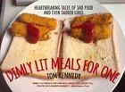 Dimly Lit Meals for One: Heartbreaking Tales of Sad Food and Even Sadder Lives by Tom Kennedy (Hardback, 2015)