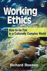 Working Ethics: How to be Fair in a Culturally Complex World by Richard H. Rowson (Paperback, 2006)