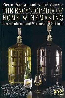 The Encyclopedia of Home Winemaking Vol. 1 : Fermentation and Winemaking...