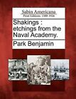 Shakings: Etchings from the Naval Academy. by Park Benjamin (Paperback / softback, 2012)