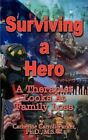 Surviving a Hero a Therapist Looks at Family Loss 9781410757937