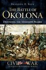 The Battle of Okolona Defending The Mississippi Prairie 9781596297784