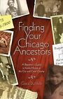 Finding Your Chicago Ancestors: A Beginner's Guide to Family History in the City and Cook County by Grace Dumelle (Paperback / softback, 2005)