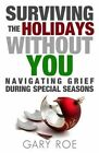 Surviving the Holidays Without You: Navigating Grief During Special Seasons by Gary Roe (Paperback / softback, 2013)