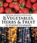 The New Vegetables, Herbs and Fruit: An Illustrated Encyclopedia by Bob Flowerdew, Jekka McVicar, Matthew Biggs (Hardback, 2016)