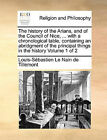The History of the Arians, and of the Council of Nice, ... with a Chronological Table, Containing an Abridgment of the Principal Things in the History Volume 1 of 2 by Louis-Sbastien Le Nain De Tillemont (Paperback / softback, 2010)