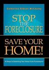 Stop the Foreclosure Save Your Home!: 10 Steps to Snatching Your Home from Foreclosure! by Catherine Gibson McCauley (Hardback, 2011)