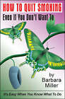 How to Quit Smoking Even If You Don't Want to by Barbara Miller (Paperback, 2000)