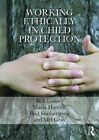 Working Ethically in Child Protection by Professor Mel Gray, Maria Harries, Bob Lonne, Brid Featherstone (Paperback, 2015)