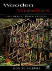 Wooden Wonders: Victoria's Timber Bridges by Don Chambers (Hardback, 2006)