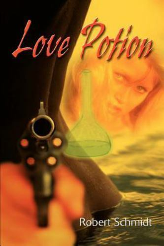 Love Potion by Robert Schmidt (2000, Paperback)