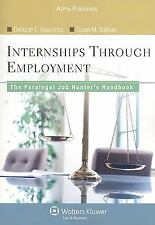 Internships Through Employment : The Paralegal Job Hunter's Handbook by Susan...