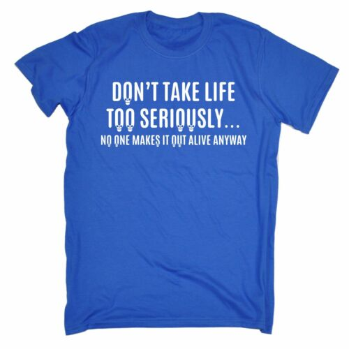 Dont Take Life Too Seriously Alive Anyway MENS T-SHIRT Tee funny birthday gift