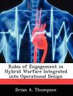 Rules of Engagement in Hybrid Warfare Integrated Into Operational Design by Brian A Thompson (Paperback / softback, 2012)