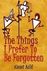 The Things I Prefer to Be Forgotten by Alexei Auld (Paperback / softback, 2014)