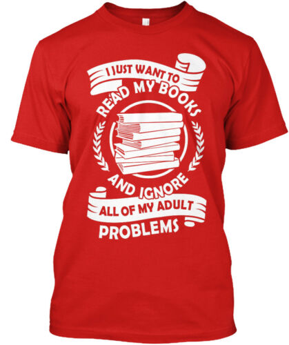 I Just Want To Read My Books And Ignore All Of Adult Standard Unisex T-shirt