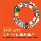 The Art of the Jersey : A Celebration of the Cycling Racing Jersey by Andy Storey (2016, Hardcover)