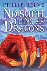 No Such Thing as Dragons by Philip Reeve (Hardback, 2010)