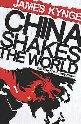 1 of 1 - China Shakes the World: The Rise of a Hungry Nation by James Kynge...
