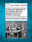 A Discourse Delivered on the Sabbath After the Decease of the Hon. Timothy Pickering. by Charles Wentworth Upham (Paperback / softback, 2010)