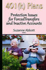 401(K) Plans: Protection Issues for Forced Transfers and Inactive Accounts by Nova Science Publishers Inc (Hardback, 2015)
