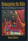 Reimagining the Bible: The Storytelling of the Rabbis by Howard Schwartz (Paperback, 1997)
