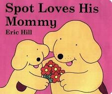 Spot Loves His Mommy Hill, Eric Board book