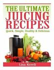 The Ultimate Juicing Recipes: Quick, Simple, Healthy & Delicious by Lisa Kereli (Paperback / softback, 2014)