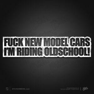 0496 Aufkleber Fuck New Cars I M Riding Oldschool Sticker