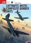 Luftwaffe Mistel Composite Bomber Units by Robert Forsyth (Paperback, 2015)