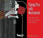 Taking Tea with Mackintosh: The Story of Miss Cranston's Tea Rooms by Perilla Kinchin (Paperback, 1998)