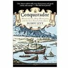 Conquistador : Hernan Cortes, King Montezuma, and the Last Stand of the Aztecs by Buddy Levy (2009, Paperback)
