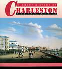A Short History of Charleston by Robert N. Rosen (Paperback, 1997)