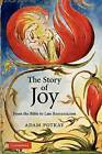 The Story of Joy: From the Bible to Late Romanticism by Adam Potkay (Paperback, 2011)