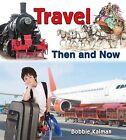 Travel Then and Now by Bobbie Kalman (Hardback, 2014)
