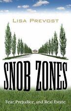 Snob Zones: Fear, Prejudice, and Real Estate, Prevost, Lisa