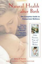 Natural Health after Birth : The Complete Guide to Postpartum Wellness by Aviva Jill Romm (2002, Paperback)