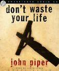 Don't Waste Your Life by John Piper (CD-Audio, 2006)