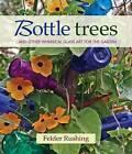 Bottle Trees... and the Whimsical Art of Garden Glass by Felder Rushing (Hardback, 2013)