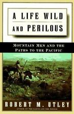 A Life Wild and Perilous: Mountain Men and the Paths to the Pacific, Utley, Robe