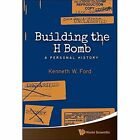 Building the H Bomb: A Personal History by Kenneth W. Ford (Paperback, 2015)