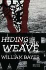 Hiding in The Weave 9781937530587 by William Bayer Paperback