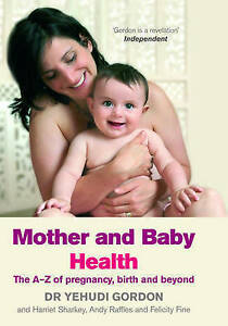 Mother-and-Baby-Health-The-A-Z-of-pregnancy-birth-and-beyond-Gordon-Yehudi-amp