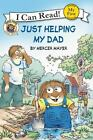 My First I Can Read: Just Helping My Dad by Mercer Mayer (2011, Paperback)