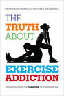 Truth About Exercise Addiction: Understanding the Dark Side of Thinspiration by Heather A. Hausenblas, Katherine Schreiber (Hardback, 2015)