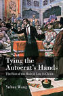 Tying the Autocrat's Hands: The Rise of the Rule of Law in China by Yuhua Wang (Hardback, 2014)