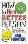 How to be a Better Person by Seb Hunter (Paperback, 2010)