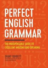 Perfect English Grammar : The Indispensable Guide to Excellent Writing and Speaking by Grant Barrett (2016, Paperback)